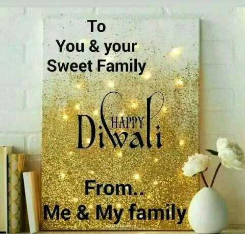 🙏 दीपावली शुभकामनायें - To You & your Sweet Family HAPPY Jiwali From . . Me & My family - ShareChat