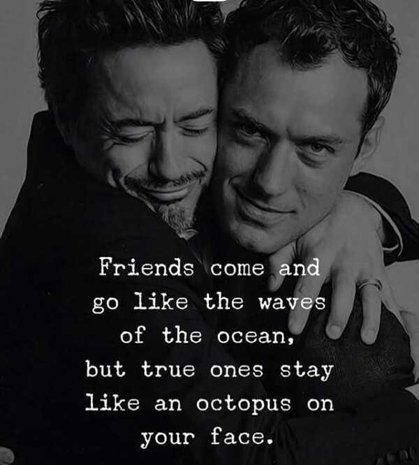 👬दोस्ती-यारी - Friends come and go like the waves of the ocean , but true ones stay like an octopus on your face . - ShareChat