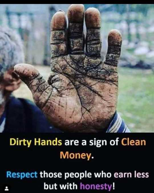 👫 दोस्ती-यारी - Dirty Hands are a sign of Clean Money . Respect those people who earn less but with honesty ! - ShareChat