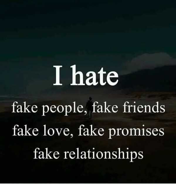 👫 दोस्ती-यारी - I hate fake people , fake friends fake love , fake promises fake relationships - ShareChat