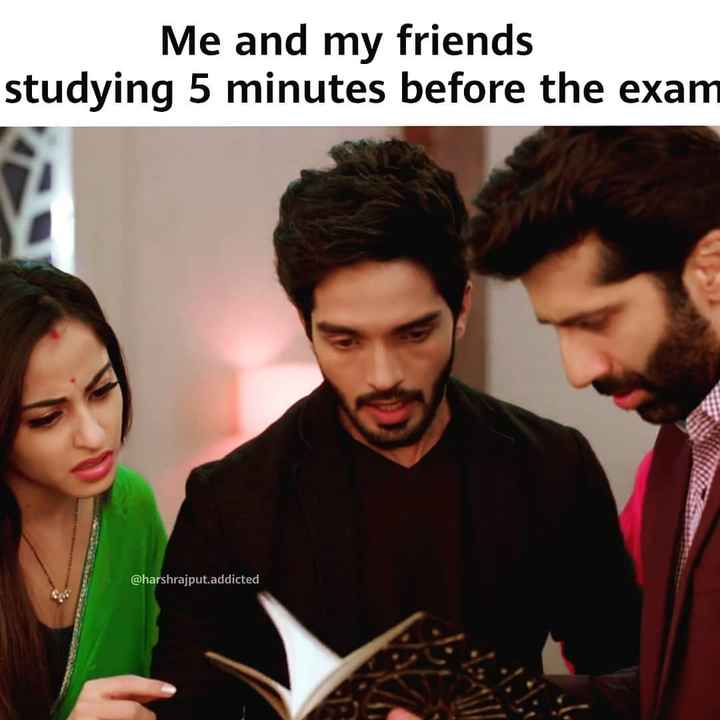 👬दोस्ती-यारी - Me and my friends studying 5 minutes before the exam @ harshrajput . addicted - ShareChat