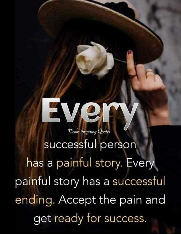 👌 निमन विचार - Every Nicole Inspiring Qoutes successful person has a painful story . Every painful story has a successful ending . Accept the pain and get ready for success . - ShareChat