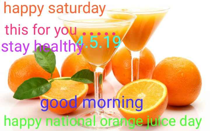 🍹 नेशनल ऑरेंज जूस डे - happy saturday this for you . . . . . stay health . 5 . 19 good morning happy national orange juice day - ShareChat