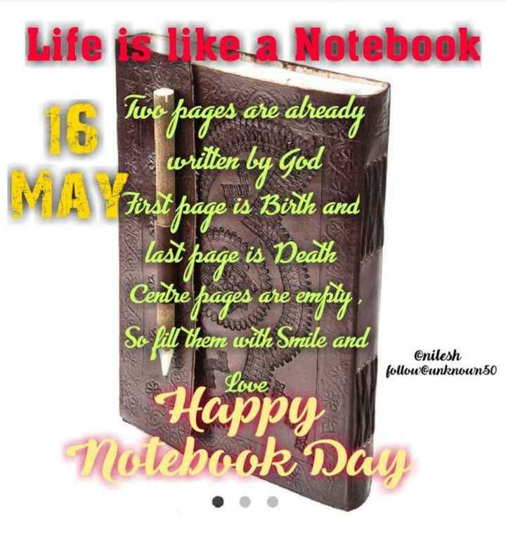 📖नोटबुक डे - Life is like a Notebook 16 Tus pages are already s written by God MA Pindt page is Bith and last page is Death Centre pages are empily So fill them with Smile and Happy Notebook Day @ nilesh follow @ unknown50 Love - ShareChat
