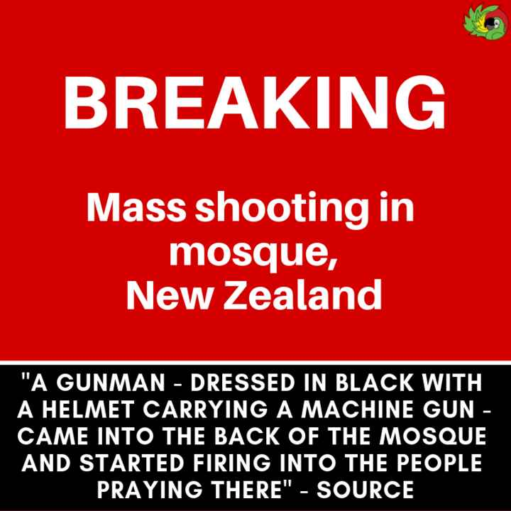 न्यूजीलैंड में आतंकवादी हमला - BREAKING Mass shooting in mosque , New Zealand A GUNMAN - DRESSED IN BLACK WITH A HELMET CARRYING A MACHINE GUN - CAME INTO THE BACK OF THE MOSQUE AND STARTED FIRING INTO THE PEOPLE PRAYING THERE - SOURCE - ShareChat
