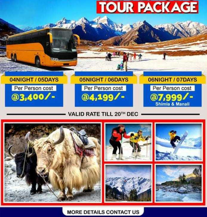 🏞 पर्यटन फोटोग्राफी - TOUR PACKAGE 04NIGHT / 05DAYS Per Person cost 05NIGHT / 06DAYS Per Person cost 06NIGHT / 07DAYS Per Person cost @ 3 , 400 / @ 4 , 199 / @ 7 . 999 / Shimla & Manali VALID RATE TILL 20TH DEC MORE DETAILS CONTACT US - ShareChat