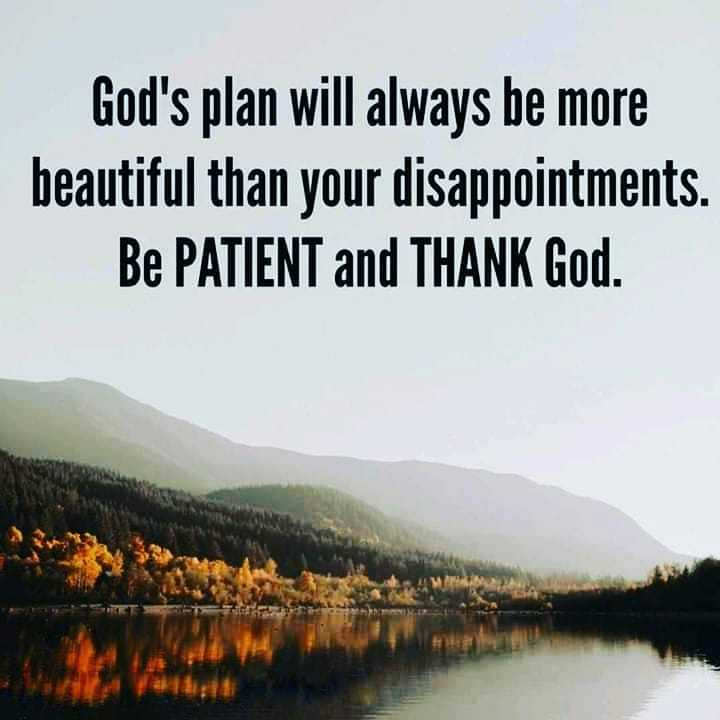 🙏 पवित्र बाइबिल - God ' s plan will always be more beautiful than your disappointments . Be PATIENT and THANK God . - ShareChat
