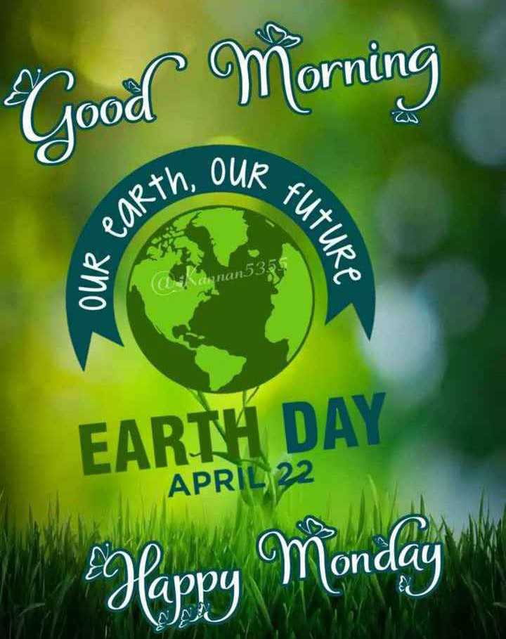 🌎पृथ्वी दिवस - Good Morning IR tut , Arth , ou OUR es APRIL 22 EARTH DAY happy Monday - ShareChat