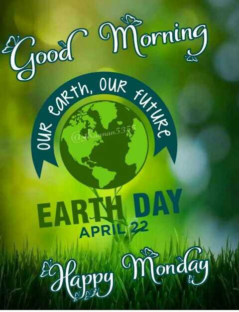 🌎पृथ्वी दिवस - Good Morning AN . OUR FI earth . ; Future OUR EARTH DAY Happy Monday AN - ShareChat