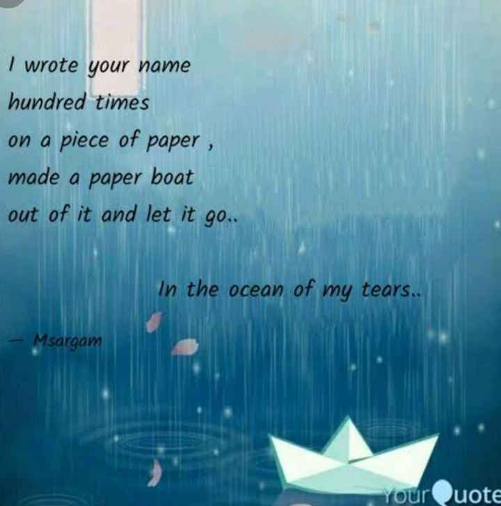 ⛵पेपर बोट डे - I wrote your name hundred times on a piece of paper , made a paper boat out of it and let it go . . In the ocean of my tears . . - Msargam YourQuote - ShareChat