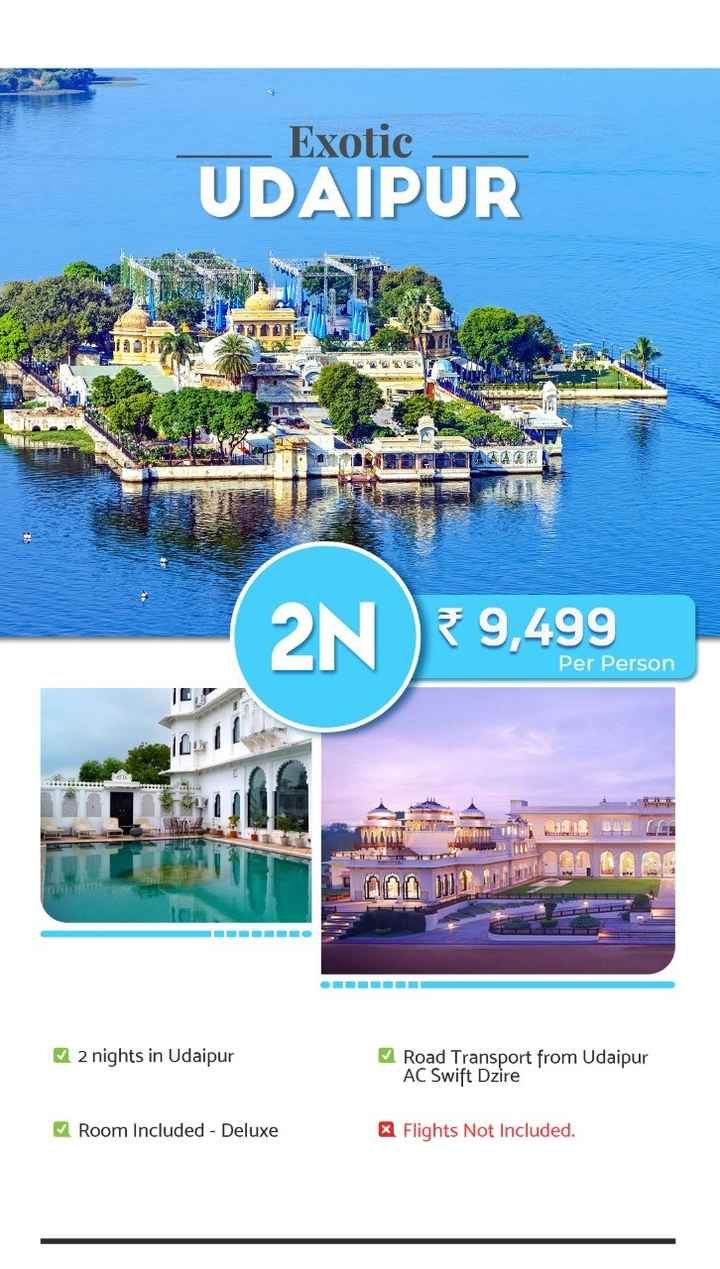 प्रवास - Exotic UDAIPUR ATA 2N 9 , 499 Per Person 2 nights in Udaipur Road Transport from Udaipur AC Swift Dzire Room Included - Deluxe X Flights Not Included . - ShareChat