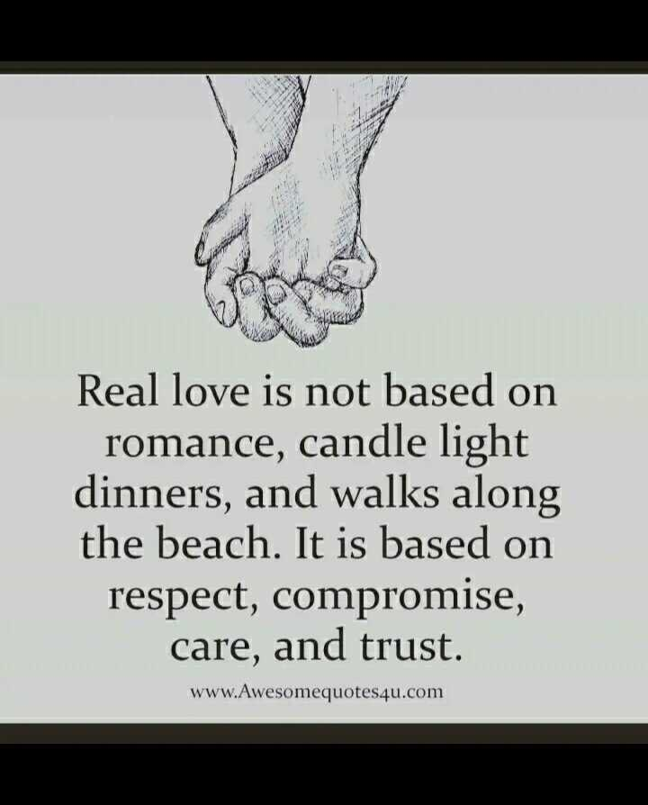 🌹प्रेमरंग - Real love is not based on romance , candle light dinners , and walks along the beach . It is based on respect , compromise , care , and trust . www . Awesomequotes4u . com - ShareChat