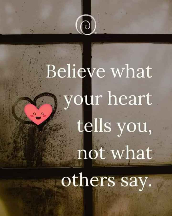 💗प्रेम / मैत्री स्टेट्स - Believe what your heart tells you , not what others say . - ShareChat