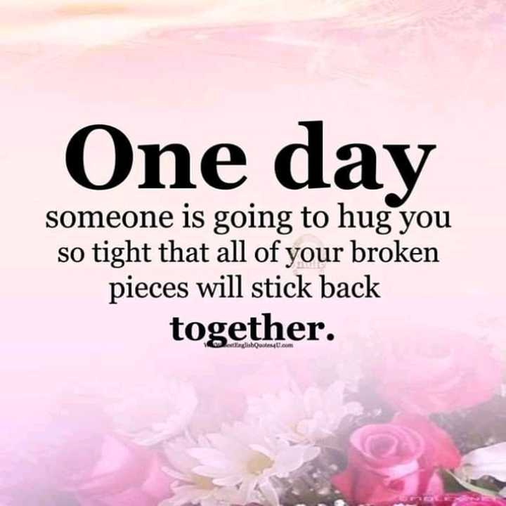 💗प्रेम / मैत्री स्टेट्स - One day someone is going to hug you so tight that all of your broken pieces will stick back together . G gliabQuotes . com - ShareChat