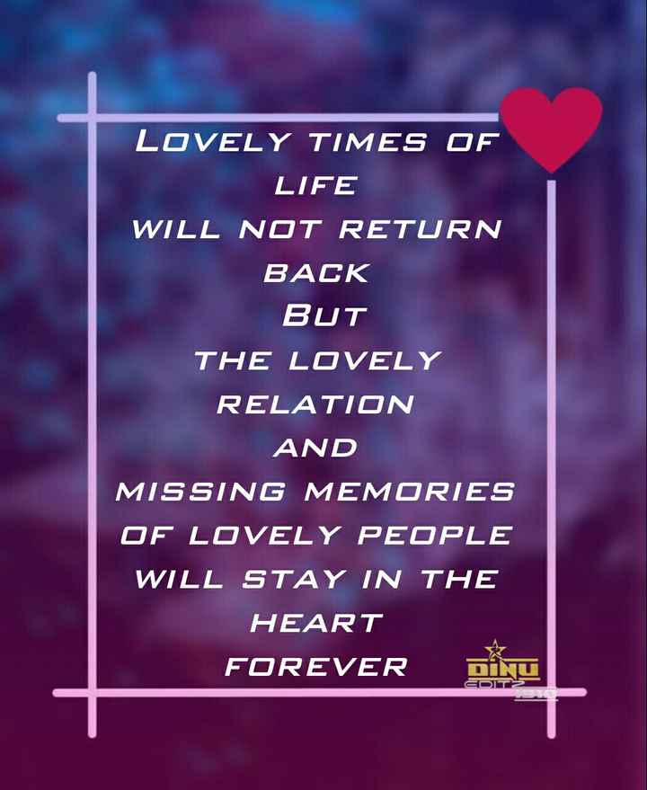 🙏प्रेरणादायक / सुविचार - LOVELY TIMES OF LIFE WILL NOT RETURN BACK BUT THE LOVELY RELATION AND MISSING MEMORIES OF LOVELY PEOPLE WILL STAY IN THE HEART FOREVER DINU EDIT - ShareChat