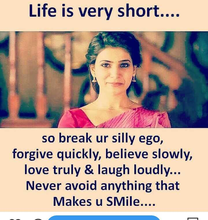 🙏प्रेरणादायक / सुविचार - Life is very short . . . . so break ur silly ego , forgive quickly , believe slowly , love truly & laugh loudly . . . Never avoid anything that Makes u SMile . . . . - ShareChat