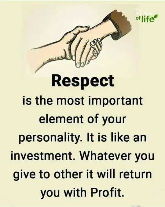 🙏प्रेरणादायक / सुविचार - of life Respect is the most important element of your personality . It is like an investment . Whatever you give to other it will return you with Profit . - ShareChat