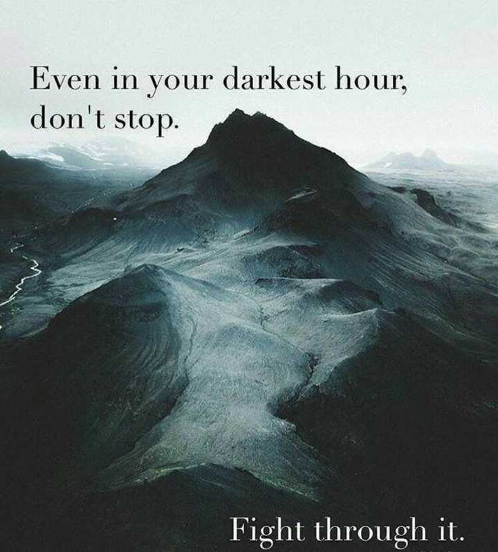 🙏प्रेरणादायक / सुविचार - Even in your darkest hour , don ' t stop . Fight through it . - ShareChat