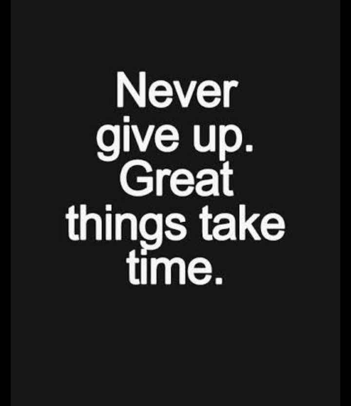 🙏प्रेरणादायक / सुविचार - Never give up . Great things take time . - ShareChat