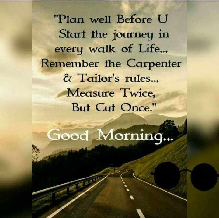 🙏प्रेरणादायक / सुविचार - Plan well Before U Start the journey in every walk of Life . . . Remember the Carpenter & Tailor ' s rules . . . Measure Twice , But Cuf Once . Good Morning . . . - ShareChat