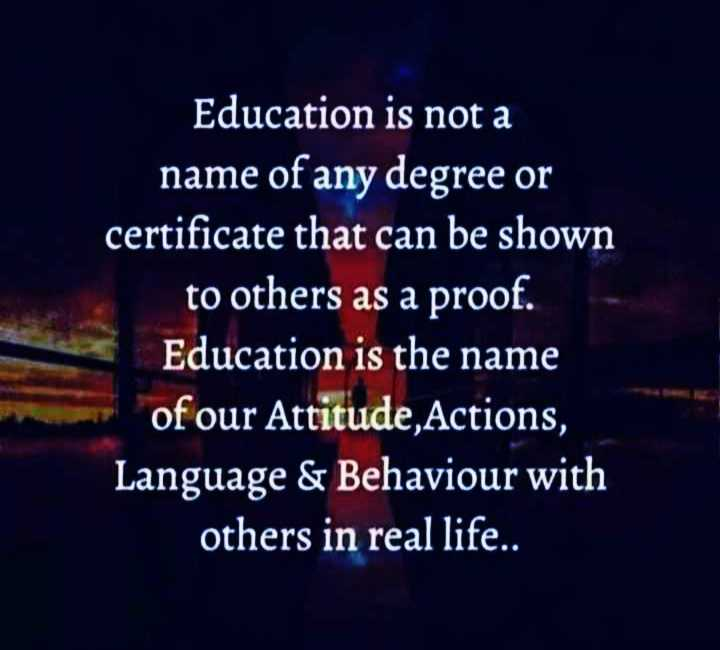 👍 प्रेरणादायक- Motivation✌ - Education is not a name of any degree or certificate that can be shown to others as a proof . Education is the name of our Attitude , Actions , Language & Behaviour with others in real life . . - ShareChat