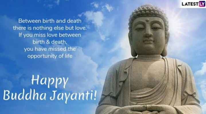 📝प्रेरणादायक - LATESTLY Between birth and death there is nothing else but love . If you miss love between birth & death , you have missed the opportunity of life Happy Buddha Jayanti ! - ShareChat