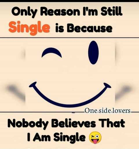 😹फनी जोक्स - Only Reason I ' m Still Single is Because One . side . lovers — Nobody Believes That I Am Single - ShareChat