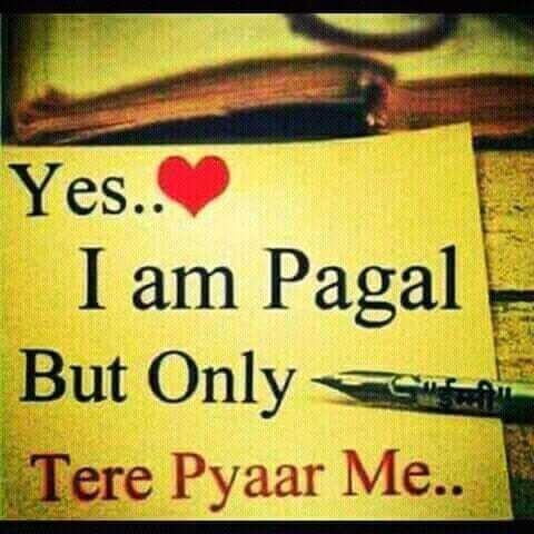 फोटू आले स्टेटस - Yes . . I am Pagal But Only Tere Pyaar Me . . - ShareChat