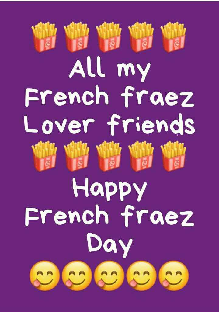 🍟फ्रेंच फ्रायझ डे - All my French fraez Lover friends Happy French fraez Day - ShareChat