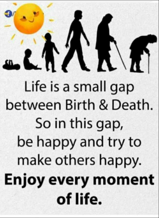 💓 बातें दिलों की - Life is a small gap between Birth & Death . So in this gap , be happy and try to make others happy . Enjoy every moment of life . - ShareChat