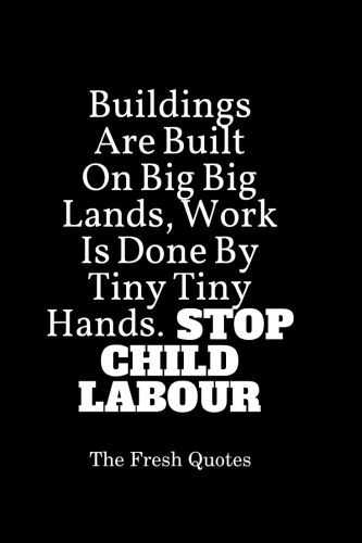 🚷बाल कामगार विरोध दिवस - Buildings Are Built On Big Big Lands , Work Is Done By Tiny Tiny Hands . STOP CHILD LABOUR The Fresh Quotes - ShareChat