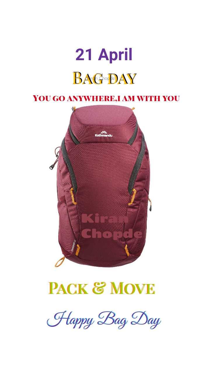 💼बॅग डे - 21 April BAG DAY YOU GO ANYWHERE . I AM WITH YOU DA Kathmandu Kira Chopde PACK & MOVE Happy Bag Day - ShareChat