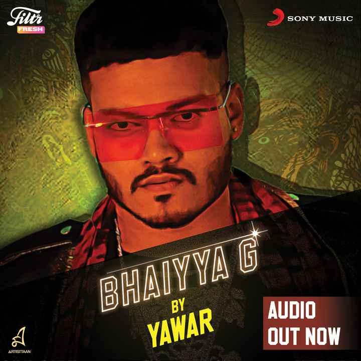 🎭 भईया जी का स्वैग सोंग 🎶 - filtr SONY MUSIC FRESH YELKEN BHAIYYA G YAWAR AUDIO OUT NOW ARTISTTAAN - ShareChat