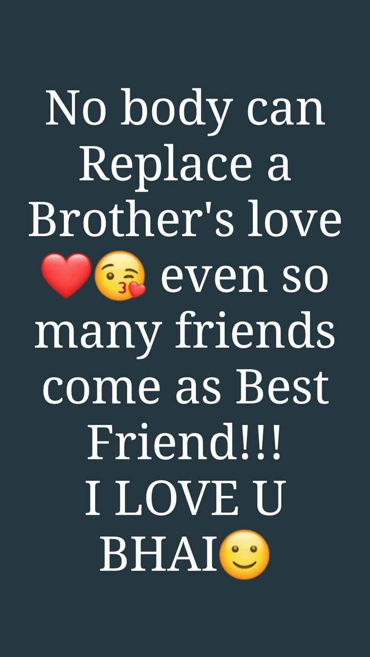 👫भाई बहन - No body can Replace a Brother ' s love even so many friends come as Best Friend ! ! ! I LOVE U BHAI - ShareChat