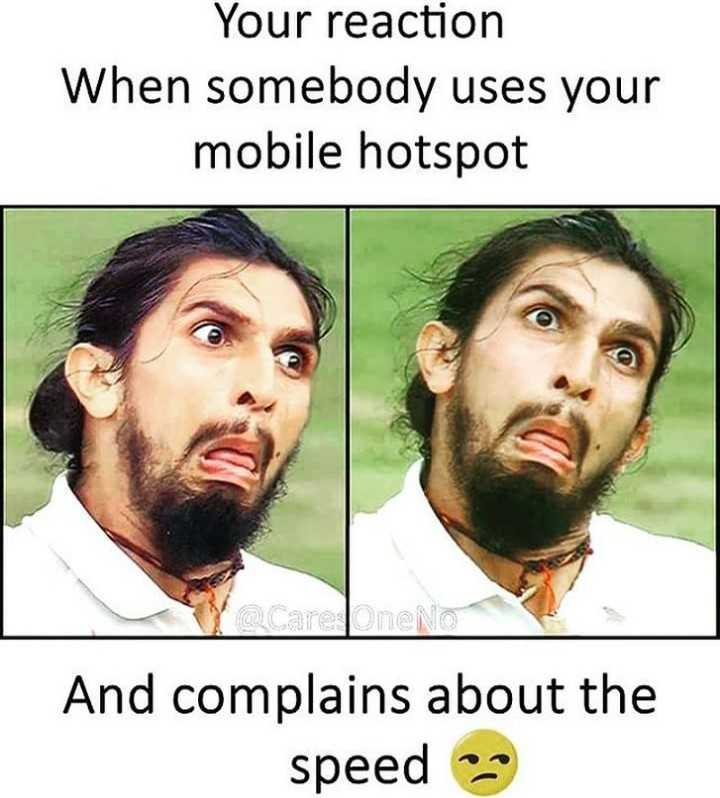 😜 मजाकिया फोटू - Your reaction When somebody uses your mobile hotspot And complains about the speed 2 - ShareChat