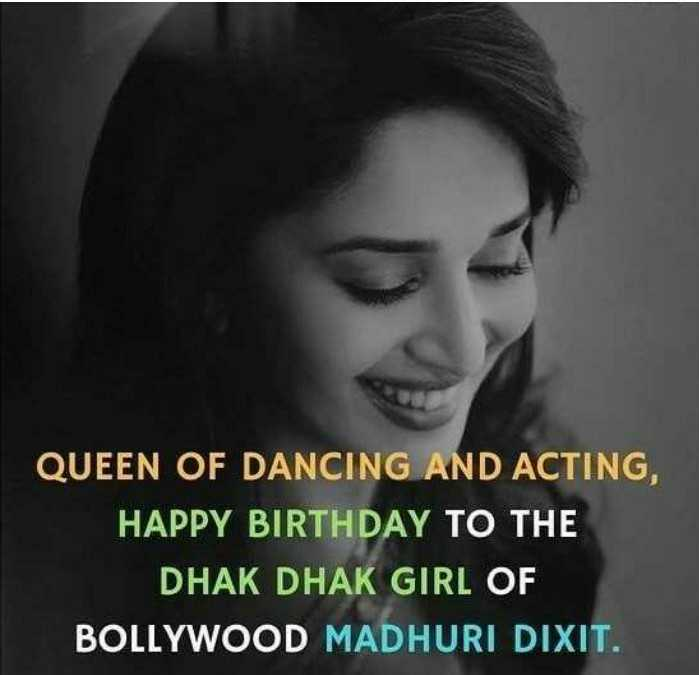 🎂माधुरी दीक्षित बर्थडे - QUEEN OF DANCING AND ACTING , HAPPY BIRTHDAY TO THE DHAK DHAK GIRL OF BOLLYWOOD MADHURI DIXIT . - ShareChat