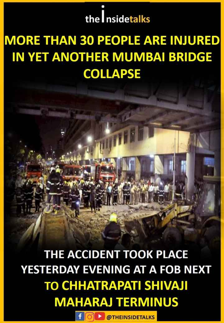 मुंबईः CST फुटओवर ब्रिज गिरा - the Insidetalks MORE THAN 30 PEOPLE ARE INJURED IN YET ANOTHER MUMBAI BRIDGE COLLAPSE THE ACCIDENT TOOK PLACE YESTERDAY EVENING AT A FOB NEXT TO CHHATRAPATI SHIVAJI MAHARAJ TERMINUS @ THEINSIDETALKS - ShareChat