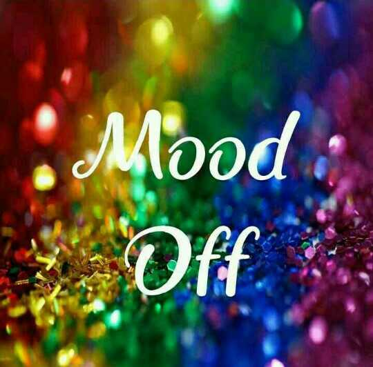 मूड ऑफ़ - Mood : Off - ShareChat