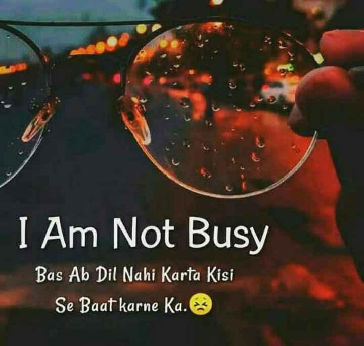 मूड ऑफ़ - I Am Not Busy Bas Ababit Nahi Karta ko Bas Ab Dil Nahi Karta Kisi Se Baat karne Ka . - ShareChat