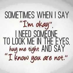 """मूड ऑफ़ - SOMETIMES WHEN I SAY I ' m okay """" . I NEED SOMEONE TO LOOK ME IN THE EYES hug me tight AND SAY I know you are not . - ShareChat"""