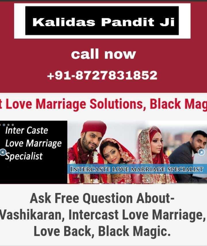 🎵 मेरा फेवरेट गाना✌ - Kalidas Pandit Ji call now + 91 - 8727831852 I Love Marriage Solutions , Black Mag * * * Inter Caste Love Marriage Specialist INTERCASTE LOVE MARRIAGE SPECIALIST Ask Free Question About Vashikaran , Intercast Love Marriage , Love Back , Black Magic . - ShareChat