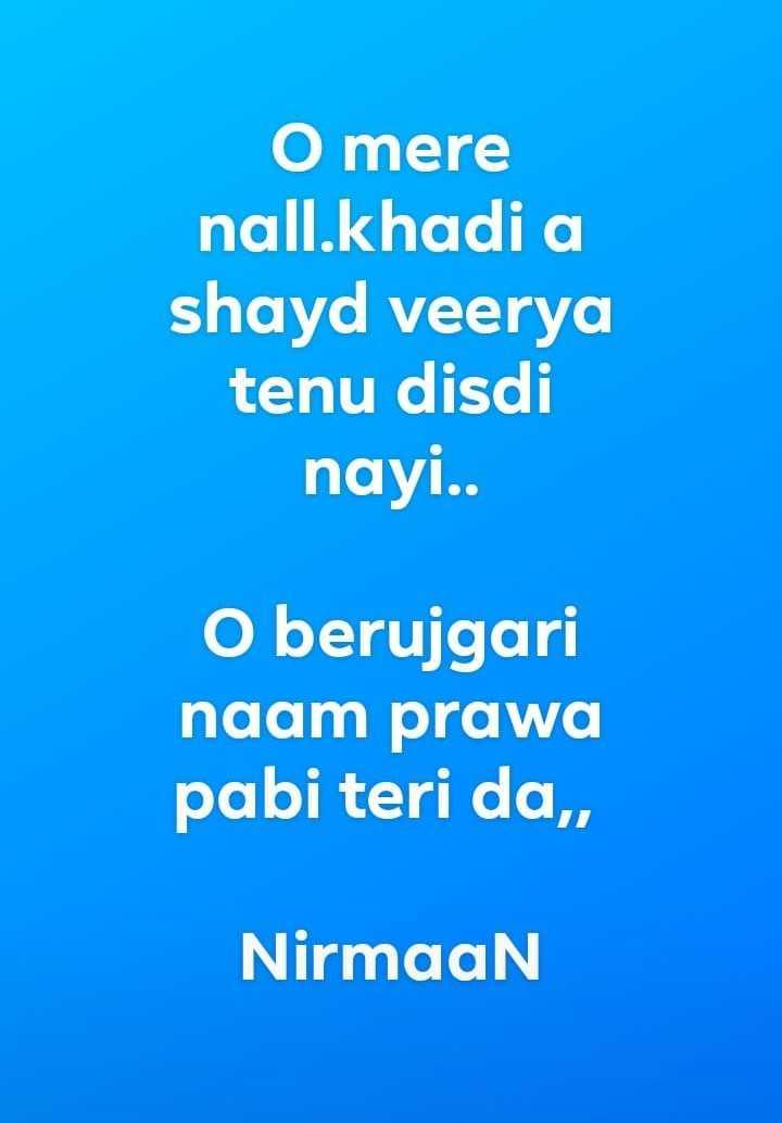 📒 मेरी डायरी - O mere nall . khadi a shayd veerya tenu disdi nayi . . O berujgari naam prawa pabi teri da , Nirmaan - ShareChat