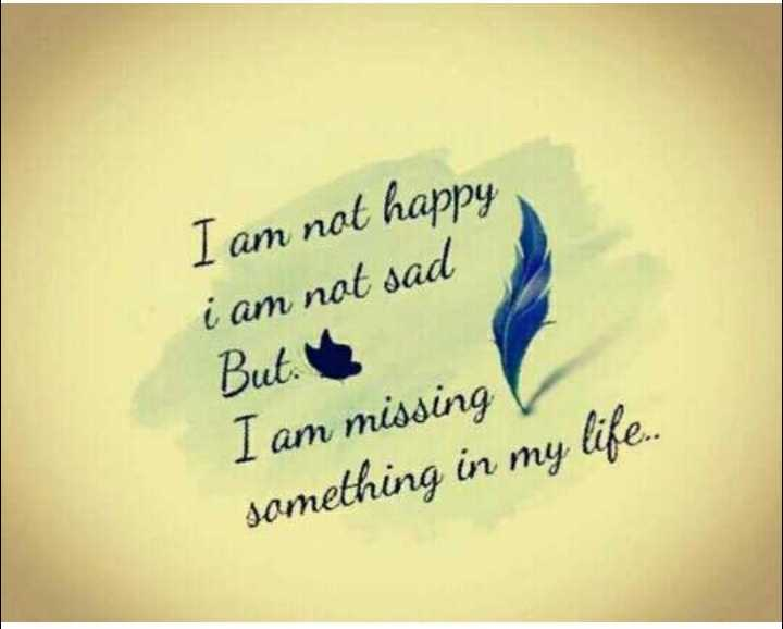 📒 मेरी डायरी - I am not happy i am not sad But . I am missing something in my life . . - ShareChat