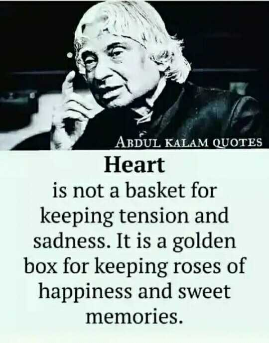 📒 मेरी डायरी - ABDUL KALAM QUOTES Heart is not a basket for keeping tension and sadness . It is a golden box for keeping roses of happiness and sweet memories . - ShareChat