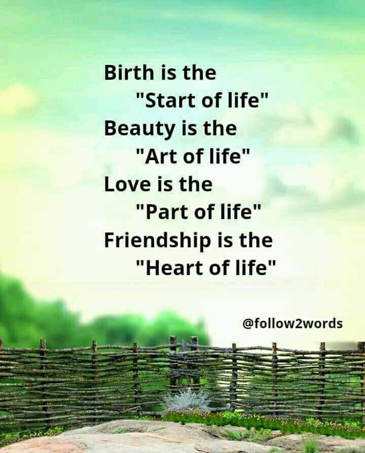 मेरे विचार - Birth is the Start of life Beauty is the Art of life Love is the Part of life Friendship is the Heart of life @ follow2words SEVEN - ShareChat
