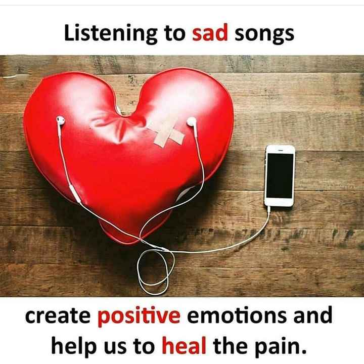 ☝ मेरे विचार - Listening to sad songs create positive emotions and help us to heal the pain . - ShareChat