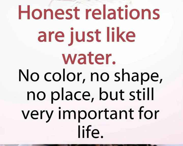 मेरे विचार - Honest relations are just like water . No color , no shape , no place , but still very important for life . - ShareChat