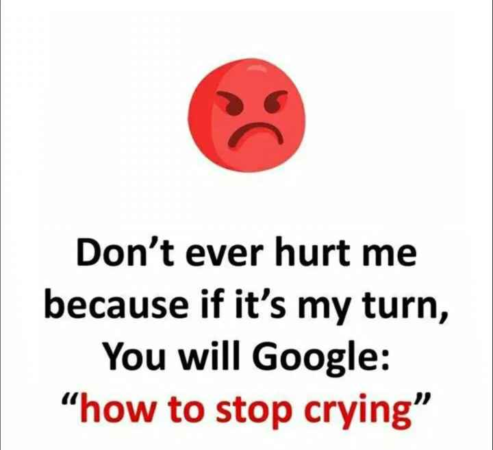 "☝ मेरे विचार - Don ' t ever hurt me because if it ' s my turn , You will Google : how to stop crying "" - ShareChat"