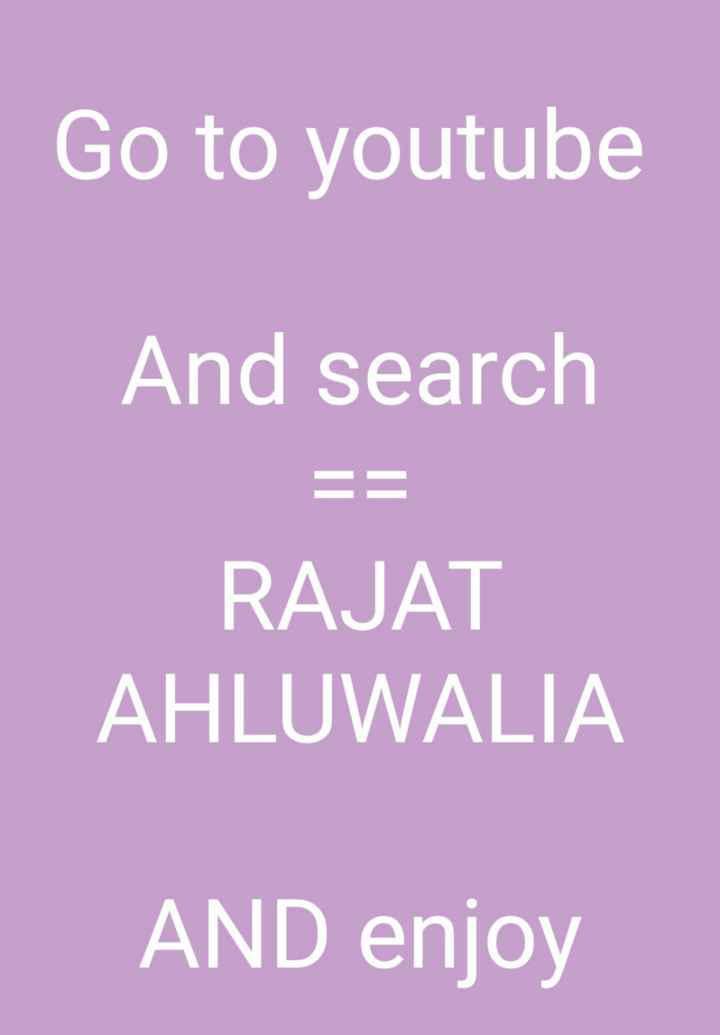 यू टयूब - Go to youtube And search = = RAJAT AHLUWALIA AND enjoy - ShareChat