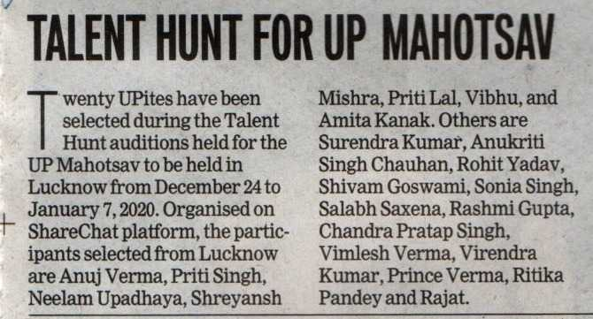 यूपी महोत्सव 2019✨ - TALENT HUNT FOR UP MAHOTSAV wenty UPites have been selected during the Talent Hunt auditions held for the UP Mahotsav to be held in Lucknow from December 24 to January 7 , 2020 . Organised on ShareChat platform , the partic ipants selected from Lucknow are Anuj Verma , Priti Singh , Neelam Upadhaya , Shreyansh Mishra , Priti Lal , Vibhu , and Amita Kanak . Others are Surendra Kumar , Anukriti Singh Chauhan , Rohit Yadav , Shivam Goswami , Sonia Singh , Salabh Saxena , Rashmi Gupta , Chandra Pratap Singh , Vimlesh Verma , Virendra Kumar , Prince Verma , Ritika Pandey and Rajat . - ShareChat